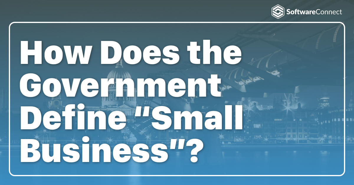"How Does the Government Define ""Small Business""?"