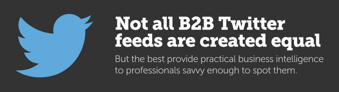 Not all B2B Twitter feeds are created equal. But the best provide practical business intelligence to professionals savvy enough to spot them.