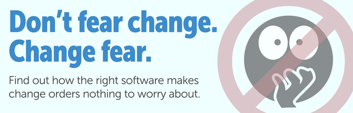 Don't fear change. Change fear. Find out how the right software makes change orders nothing to worry about.