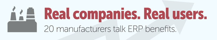 Real companies. Real users. 20 manufacturers talk ERP benefits.