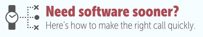 Need Software Sooner than Later? Follow this Plan to Make the Right Call Quickly