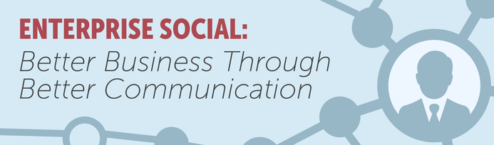 Enterprise Social: Better Business Through Better Communication