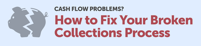 Cash flow problems? How to fix your broken collection process