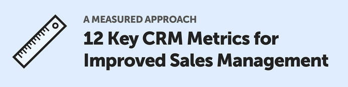 A Measured Approach: 12 Key CRM Metrics for Improves Sales Management